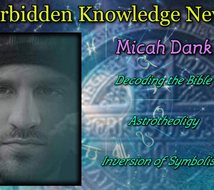 Decoding the Bible/Astrotheoligy/Inversion of Symbolism with Micah Dank