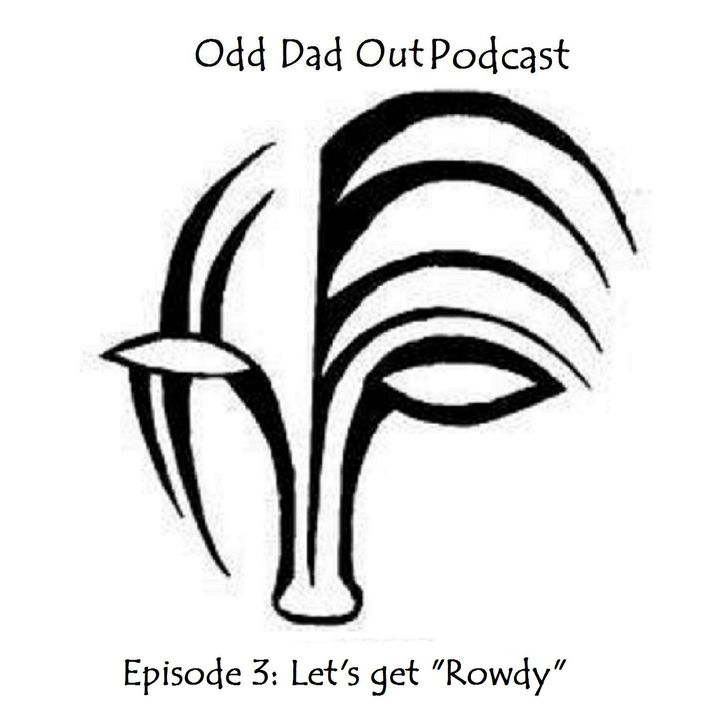 "ODO Episode 3: Lets get ""Rowdy"""