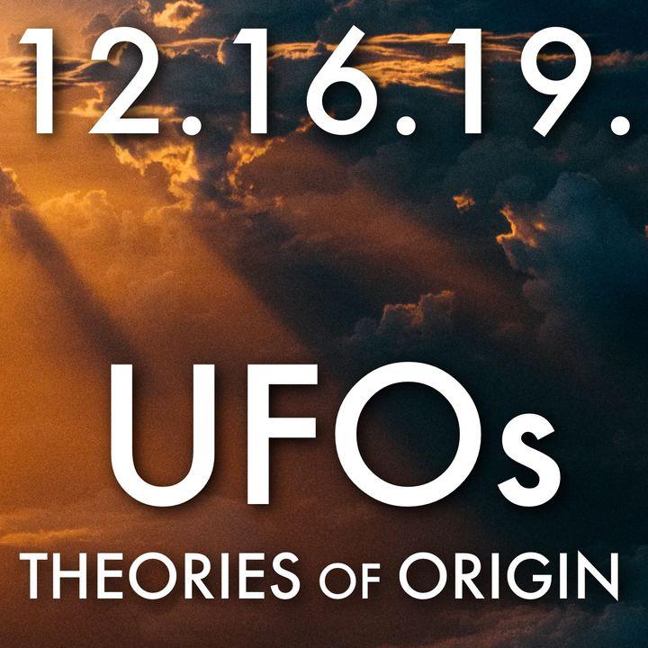 12.16.19. UFOs: Theories of Origin