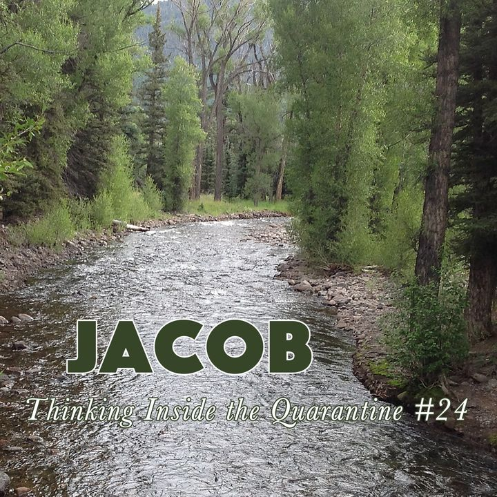 Jacob (Thinking Inside the Quarantine #24)