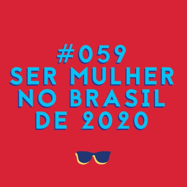 #059 - Ser brasileira em 2020: o que significa?