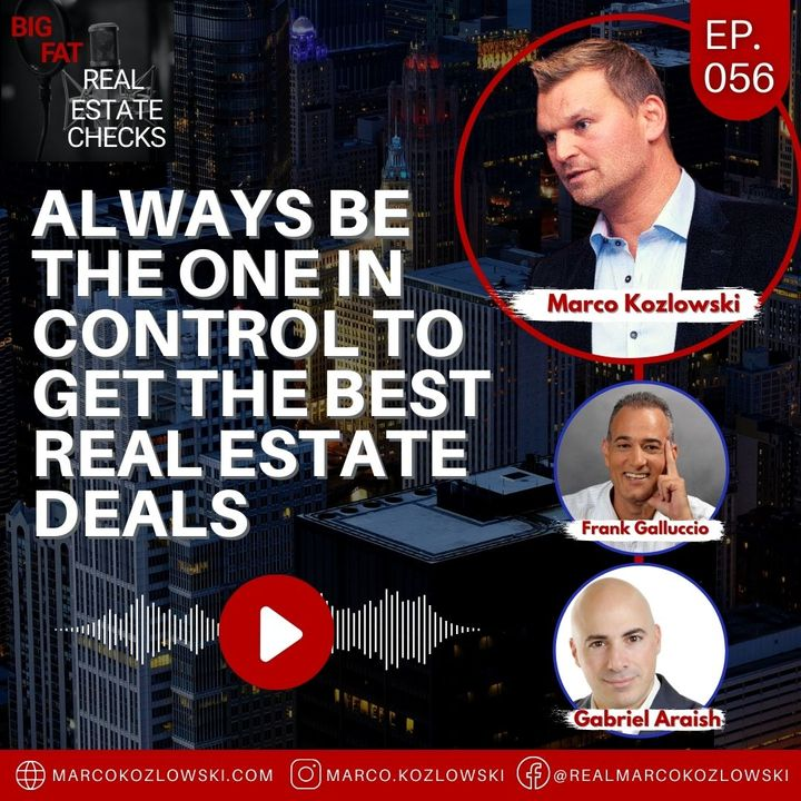 Ep56: Always Be the One in CONTROL To Get the Best Real Estate Deals - Marco Kozlowski