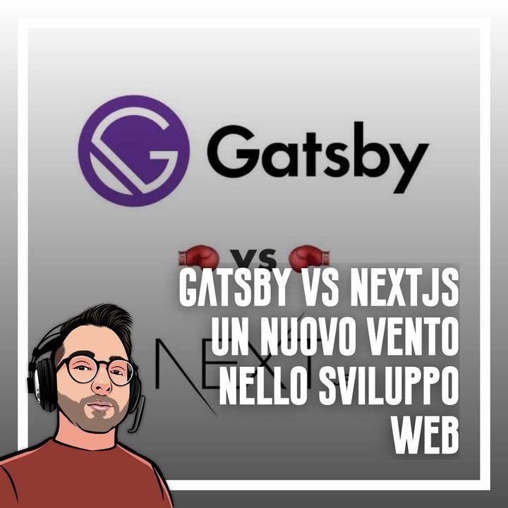 Ep.61 - Gatsby vs Next.js, un nuovo vento nello sviluppo web