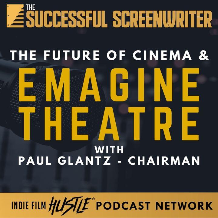 Ep52 - The Future of Cinema & Emagine Theatre with Paul Glantz