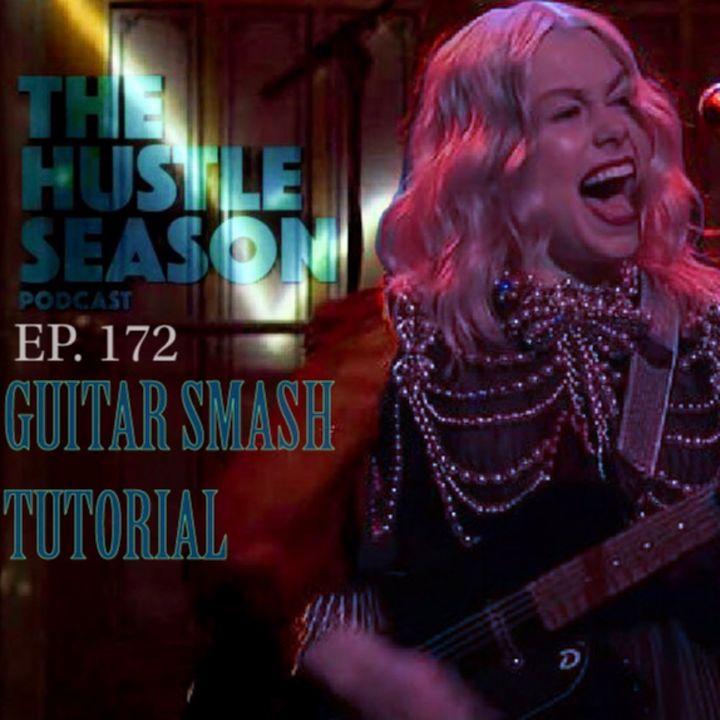 The Hustle Season: Ep. 172 Guitar Smash Tutorial
