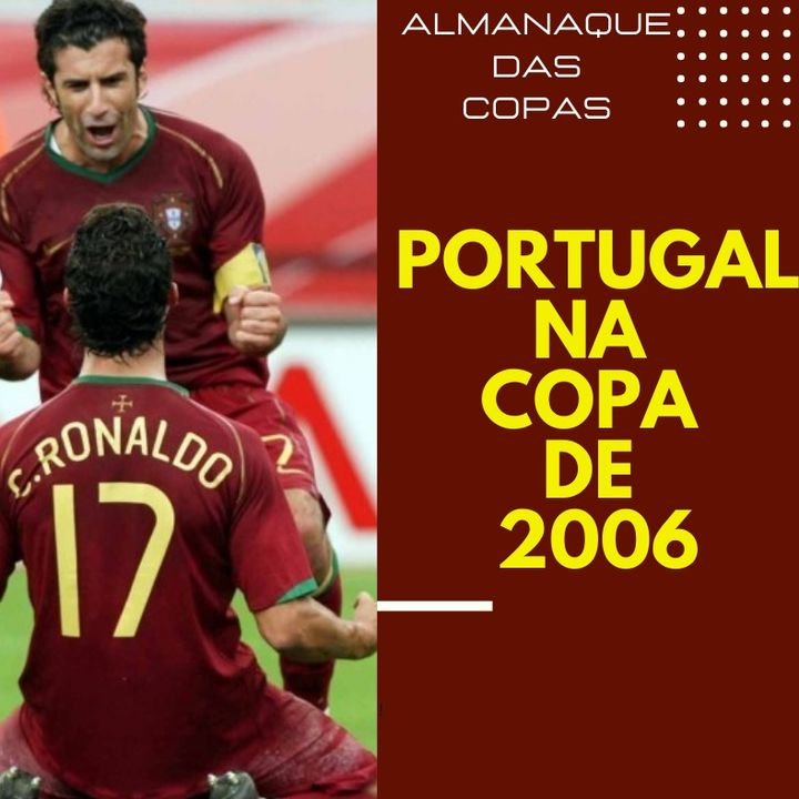 Almanaque das Copas #5 - Portugal na Copa de 2006