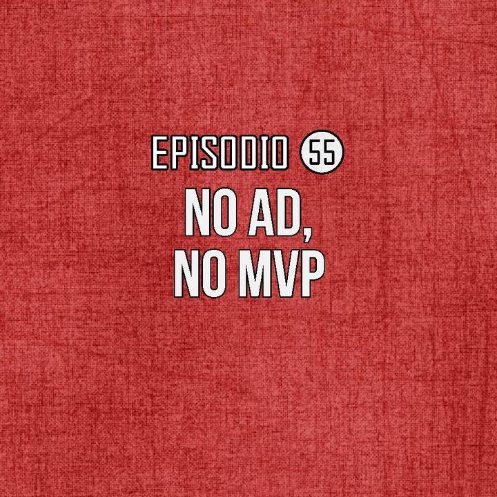 Ep 55-No AD, No MVP