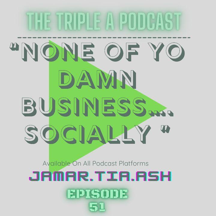 """""""None of Yo Damn Business....Socially"""" EP 51"""