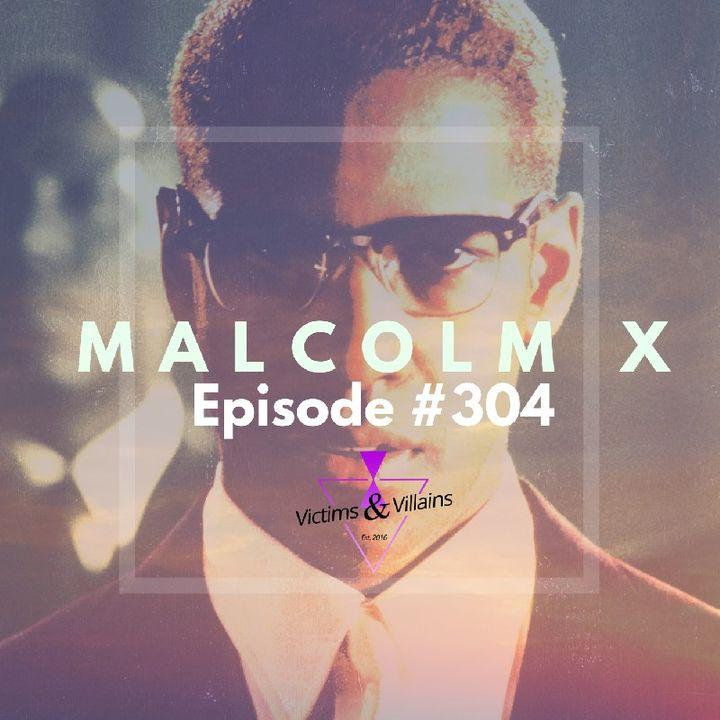 #304 I Malcolm X (Black Lives Matter, Chapter Three)