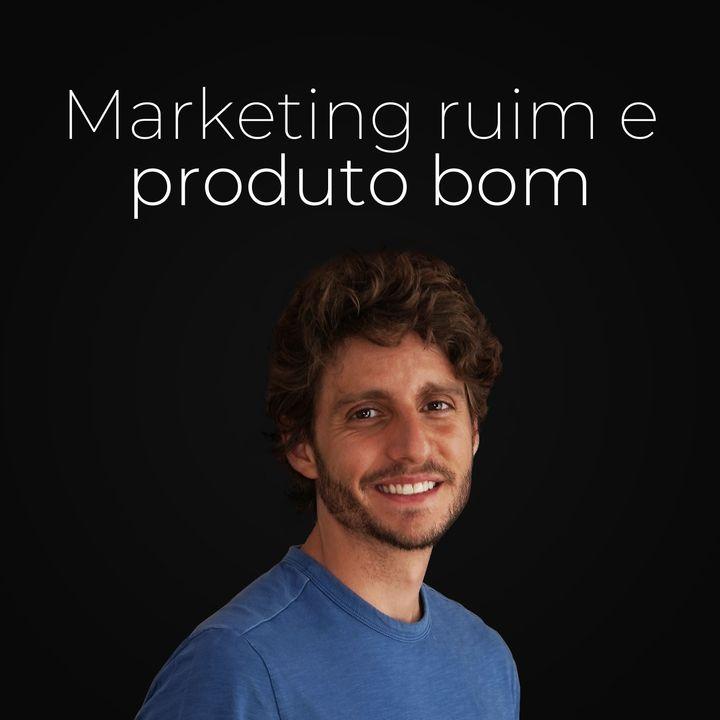 Ep. 74 - Marketing bom não salva produto ruim