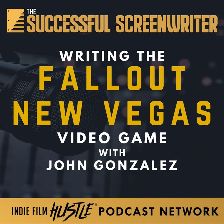 Ep43 - Writing the Fallout: New Vegas Video Game with John Gonzalez