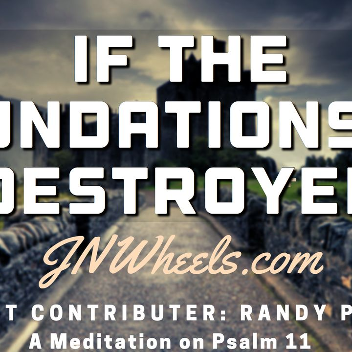 Audio Blog - If The Foundations Be Destroyed with Guest Contributer Randy Pritts