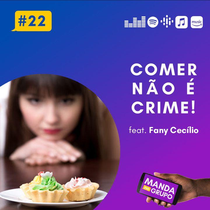 #22 - Comer não é crime! (feat. Fany Cecílio)
