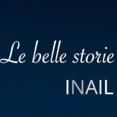 """""""Le belle storie"""" Inail: i protagonisti"""