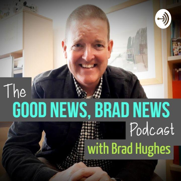 Good News, Brad News with Brad Hughes