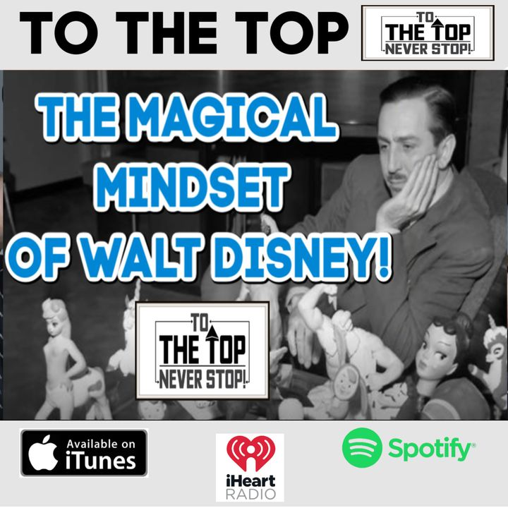 Death, Failure, Obsessiveness & Genius - The Magical MINDSET of Walt Disney : To The Top!