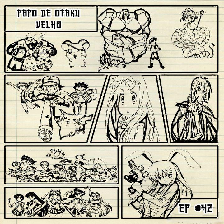 Episódio #42 - Papo de Otaku Velho