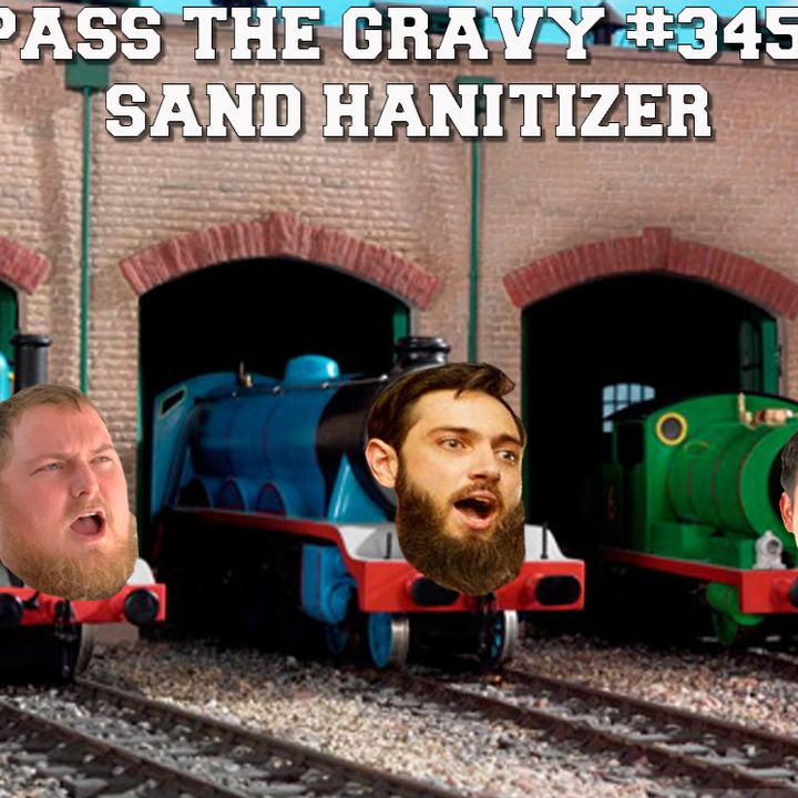 Pass The Gravy #345: Sand Hanitizer