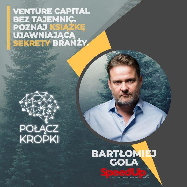 Bartłomiej Gola w #PołączKropki-Venture Capital bez tajemnic. Poznaj książkę ujawniająca sekrety branży.