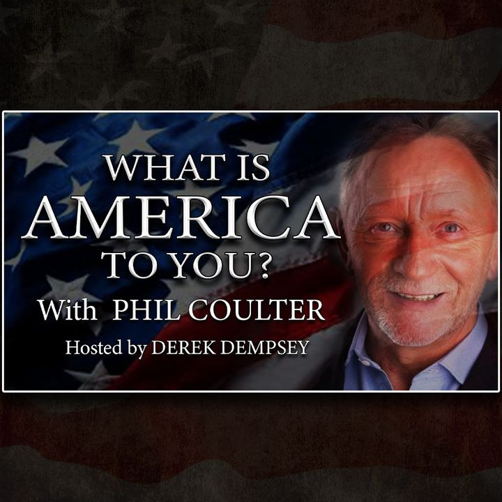 What is America To You Hosted by Derek Dempsey with guest Phil Coulter.