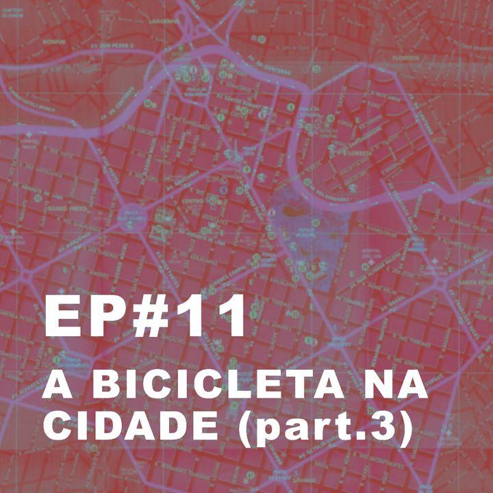 #11: A bicicleta na cidade (educação, comunicação e mobilização)