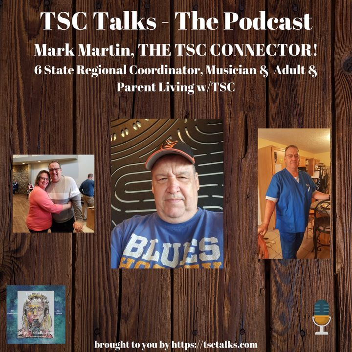 TSC Talks! Mark Martin, THE TSC CONNECTOR! 6 State Regional Coordinator, Advocate, Musician &  Adult & Parent Living w/TSC