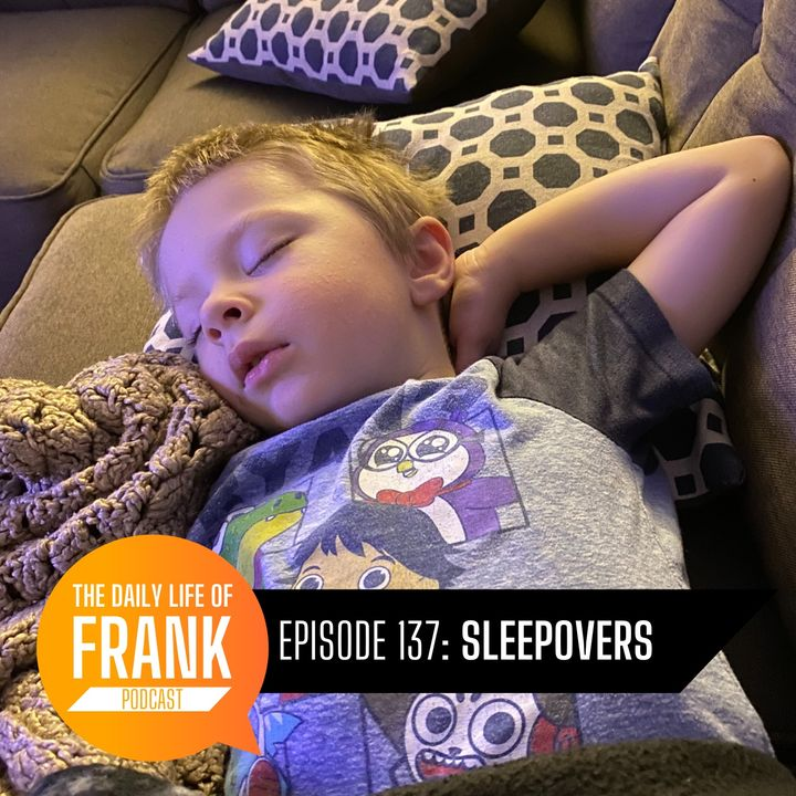 Episode 137 - Sleepovers