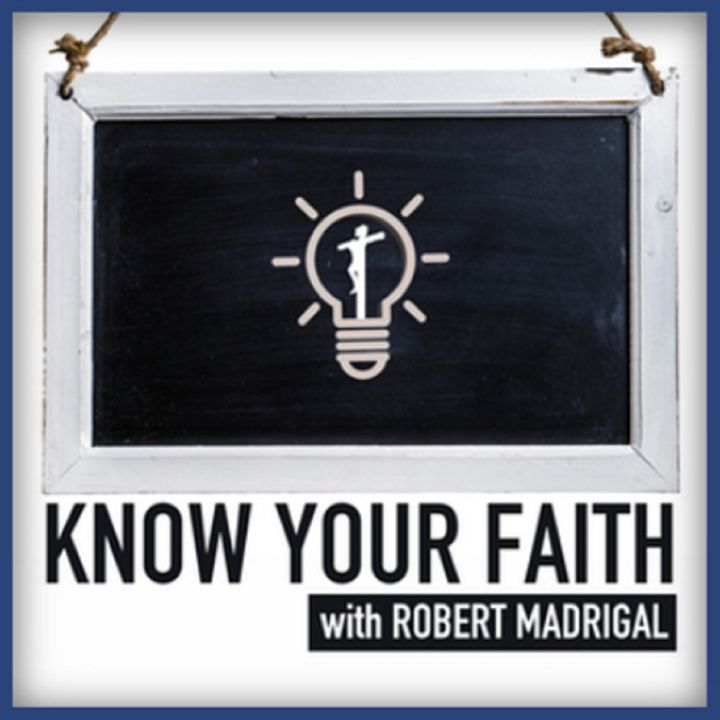 Know Your Faith with Robert Madrigal