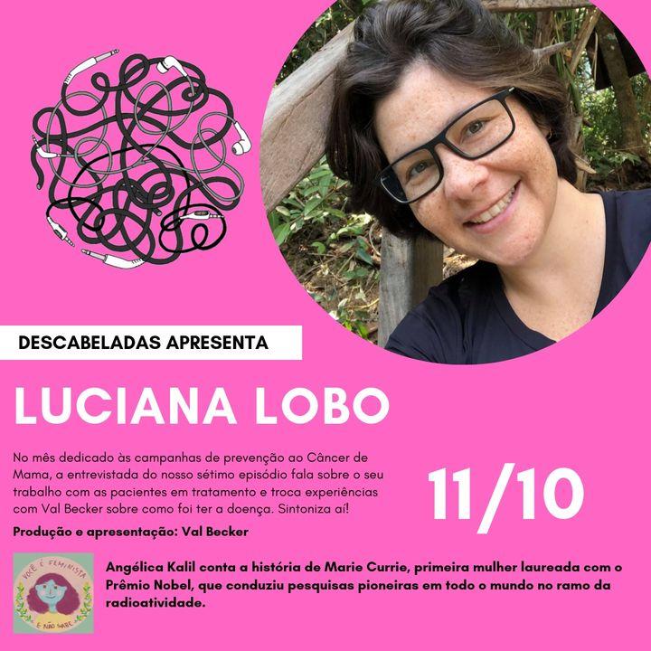 Ep. #7 - Luciana Lobo - Zen Câncer
