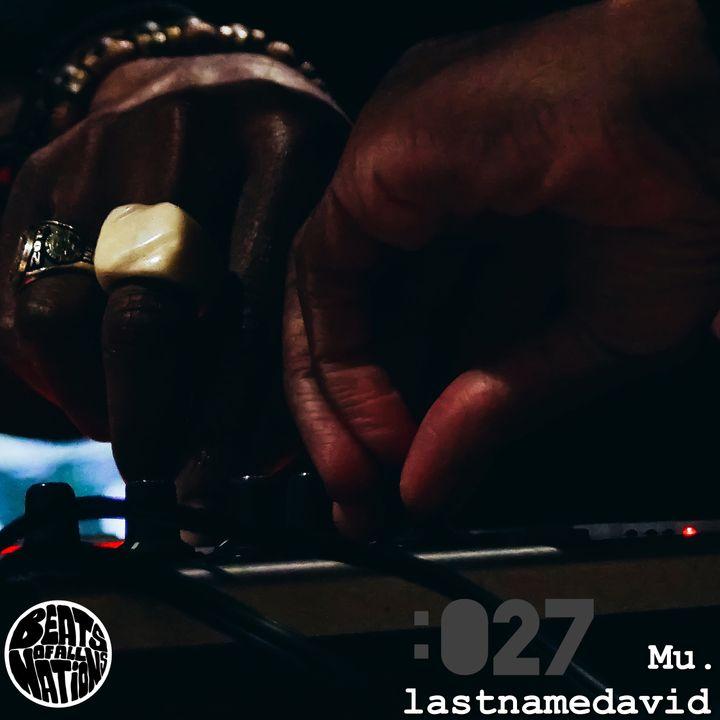 Beats of All-Nations Radio 027:  Mu. & lastnamedavid