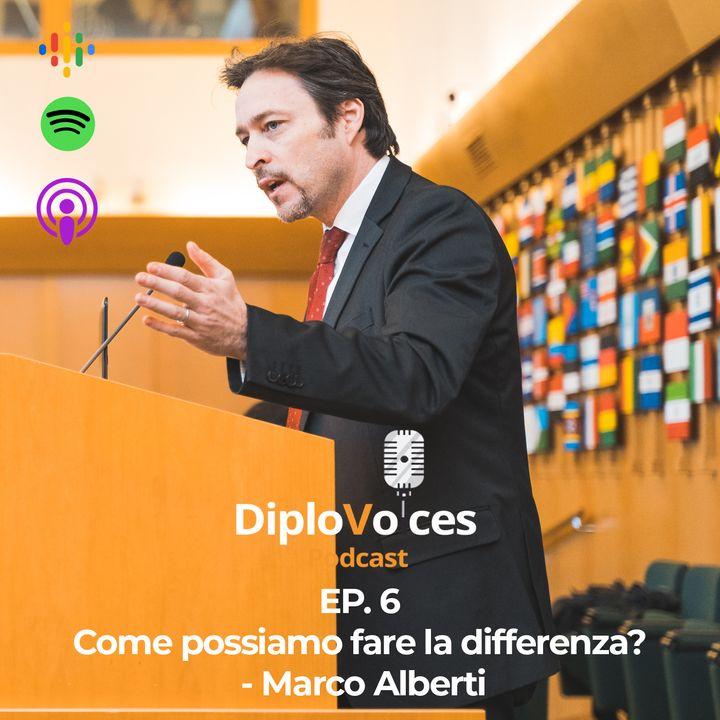 EP.6 Come possiamo fare la differenza? - Marco Alberti