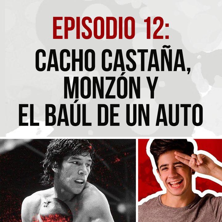 Episodio 12: Cacho Castaña, Monzón y el Baúl de un Auto