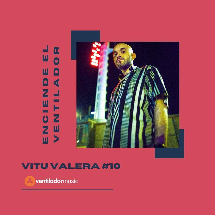 Enciende el Ventilador: #10 Vitu Valera