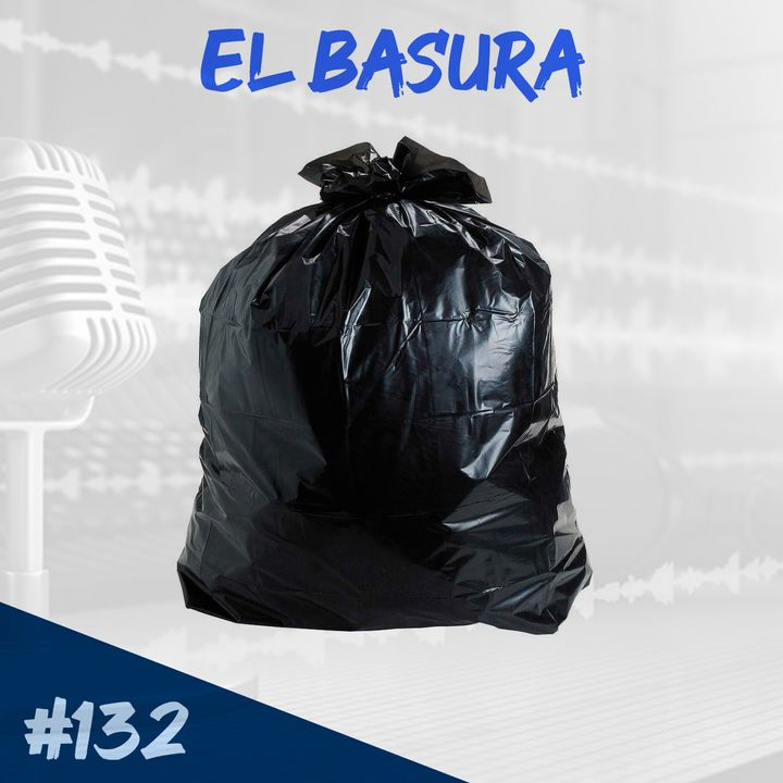 Episodio 132 - El Basura