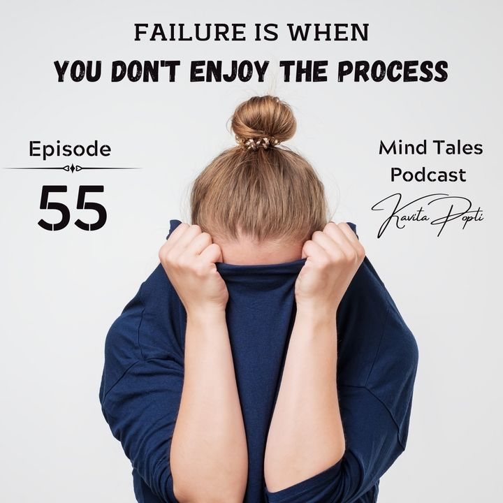 Episode 55 - Failure is when you don't enjoy the process