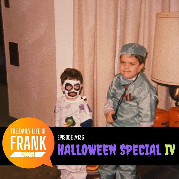 Episode 133 - Halloween Special IV