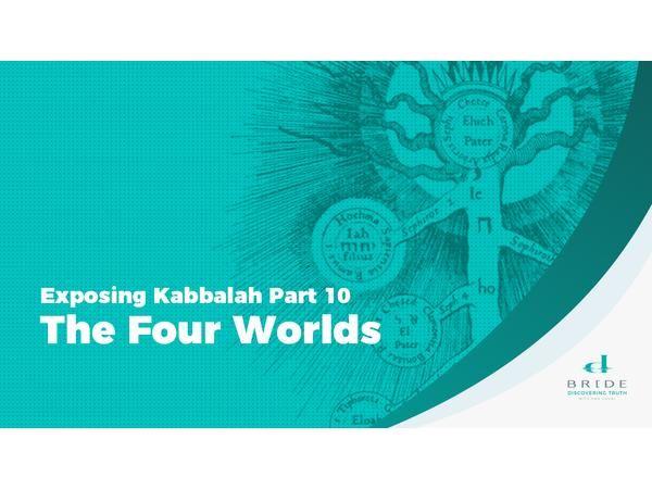 Exposing Kabbalah Part 10 – The Four Worlds
