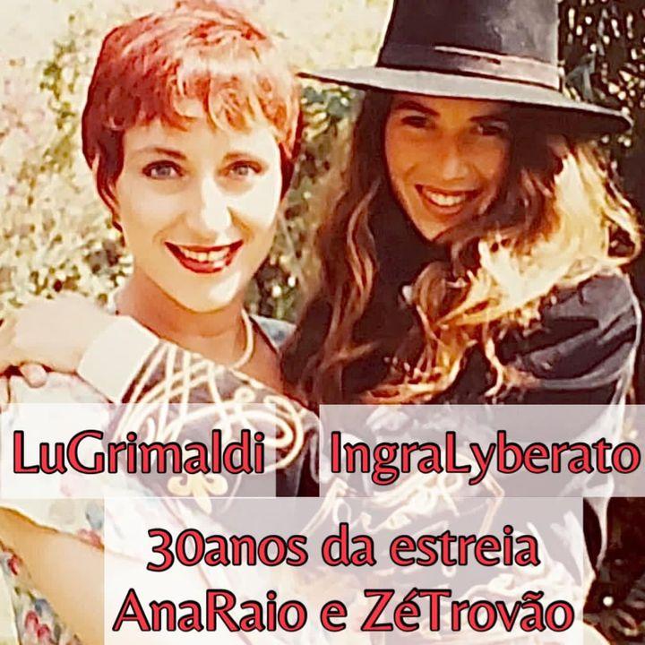 A História de Ana Raio e Zé Trovão 30 anos Ingra Lyberato e Lu Grimaldi