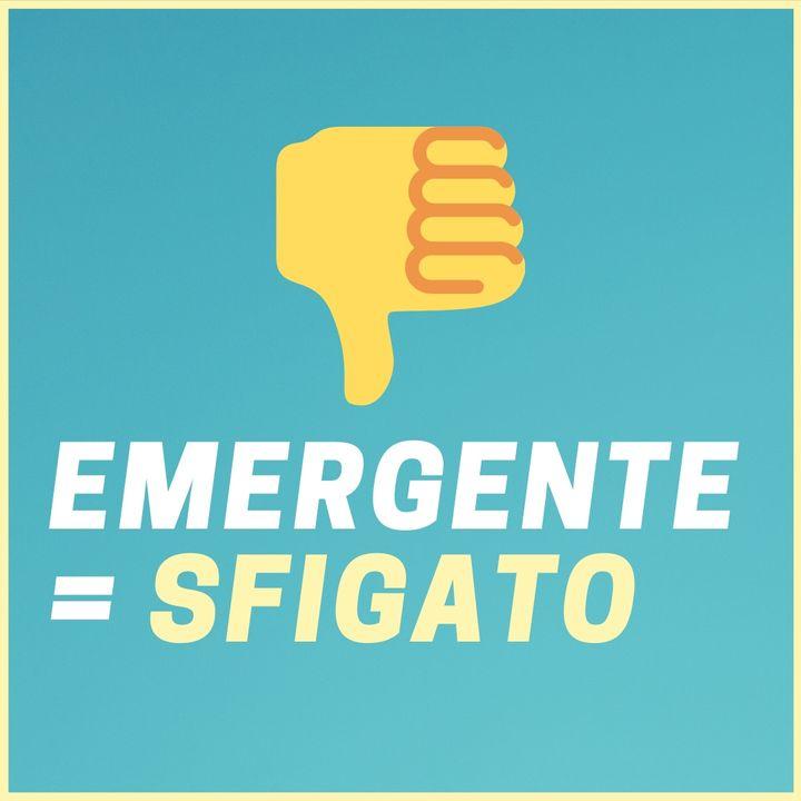 #203 - EMERGENTE = SFIGATO   Una percezione da cambiare