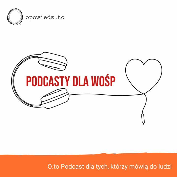 Podcasty dla WOŚP, czyli opowieści z serduszkiem w klapie... #26