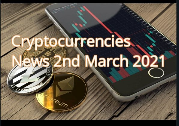 Cryptocurrencies news 2nd March 2021