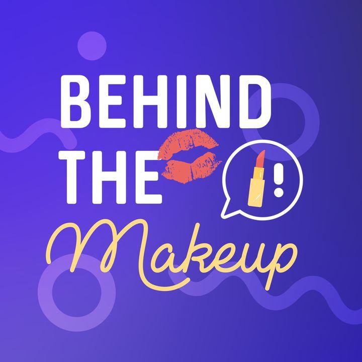 Behind the Makeup!