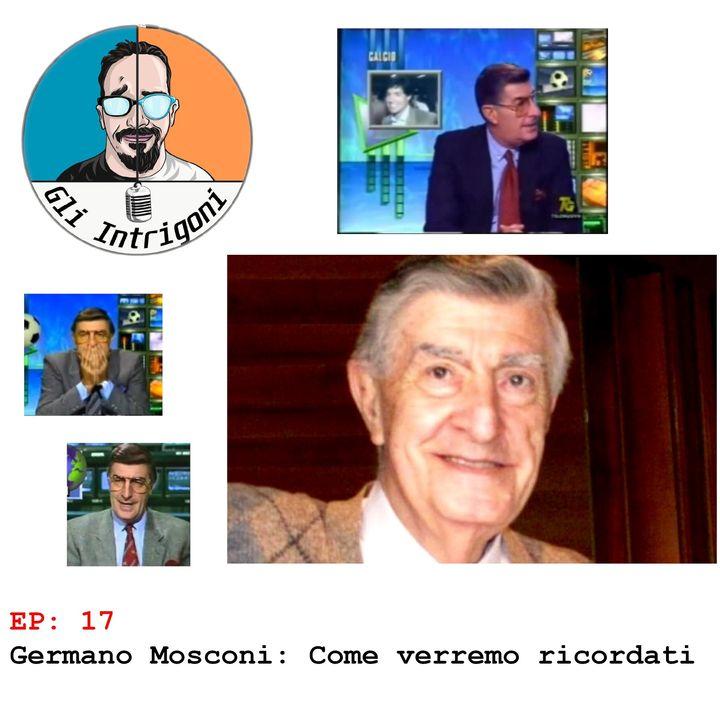 #17 Germano Mosconi: come saremo ricordati