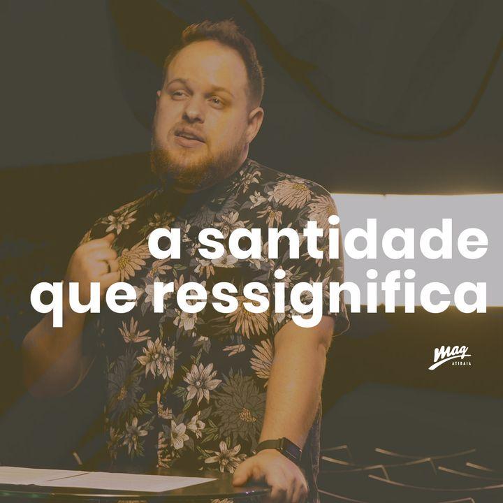A santidade que ressignifica | Gustavo Rosaneli (@magatibaia)