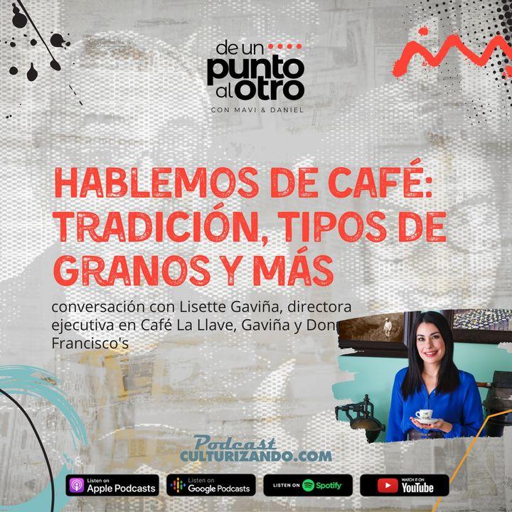 E33 • Hablemos de café: tradición, tipos de granos y más • De un punto al otro • Culturizando