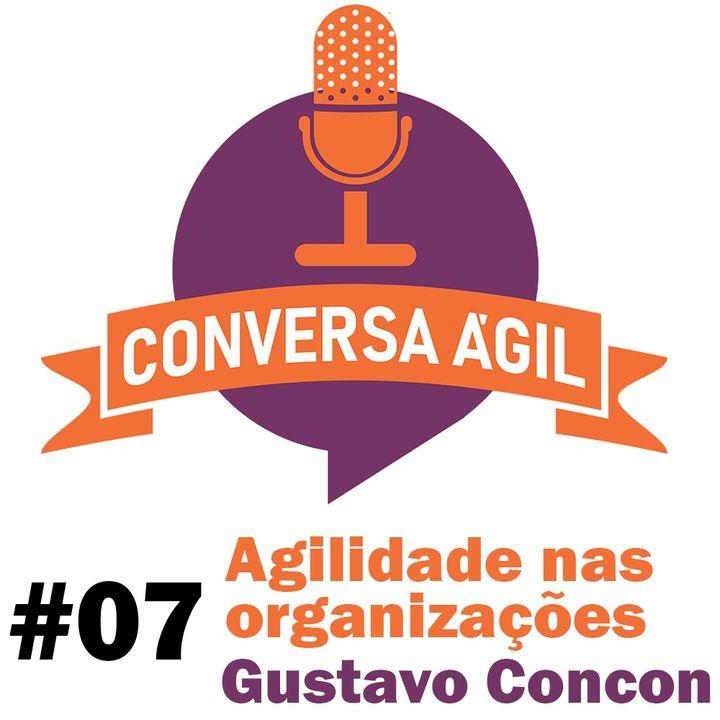 #07 - Agilidade nas organizações com Gustavo Concon