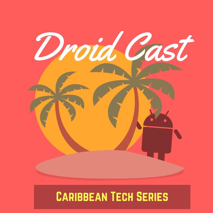 Droid Cast: A Caribbean Tech Series