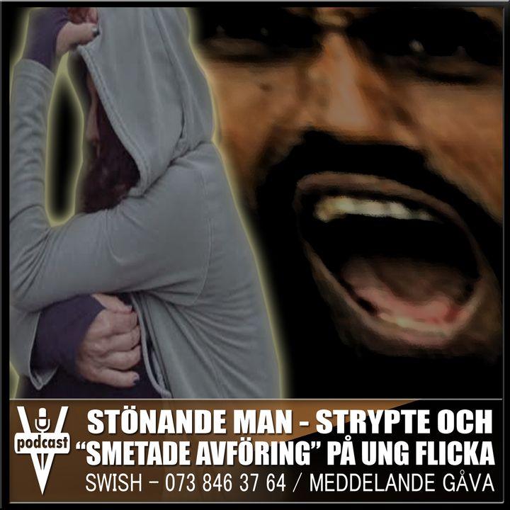 """STÖNANDE MAN - STRYPTE OCH """"SMETADE AVFÖRING"""" PÅ UNG FLICKA"""