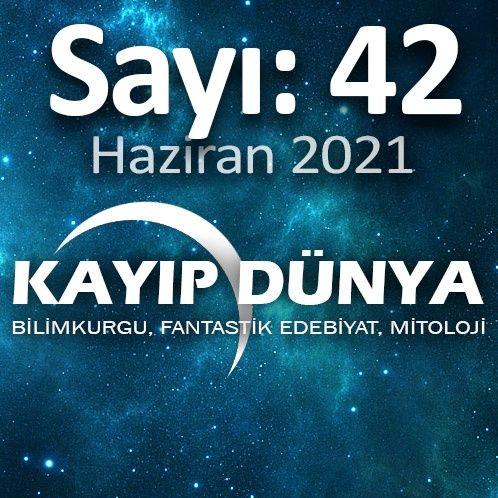 Kayıp Dünya [Sayı 42 - Haziran 2021]