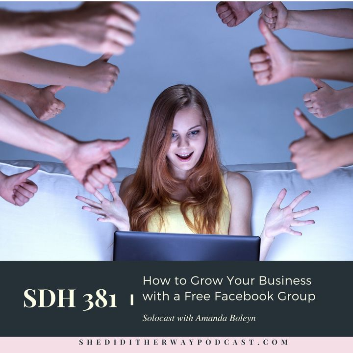 SDH 381: How to Grow Your Business with a Free Facebook Group with Amanda Boleyn